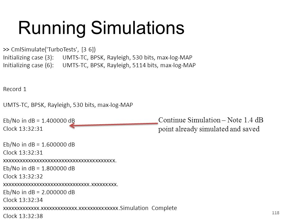 Running Simulations >> CmlSimulate( TurboTests , [3 6]) Initializing case (3): UMTS-TC, BPSK, Rayleigh, 530 bits, max-log-MAP.